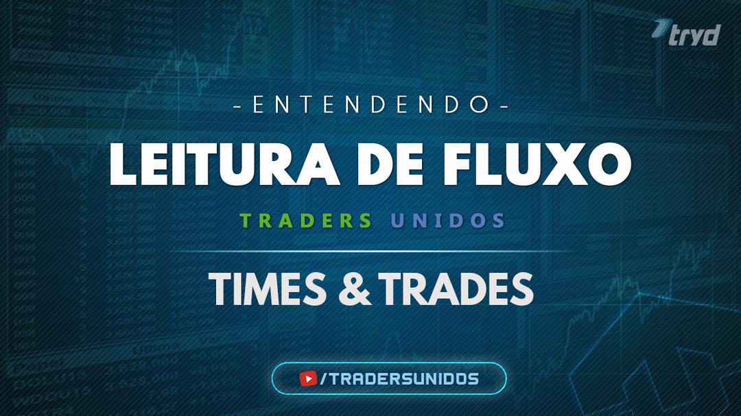 LEITURA DE FLUXO - TIMES & TRADES