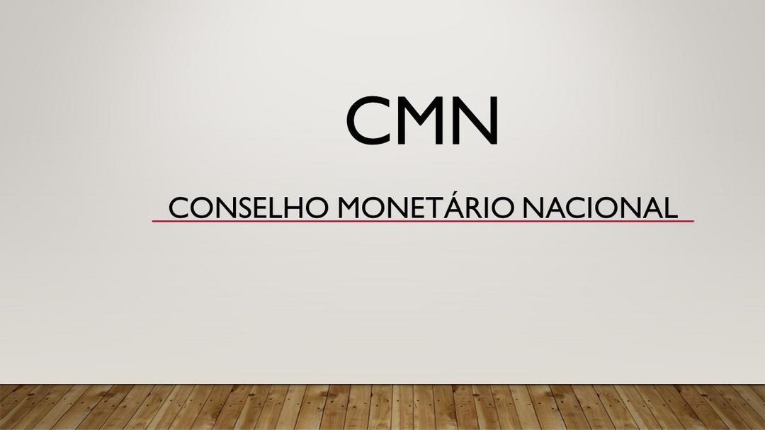CMN - Conselho Monetário Nacional.
