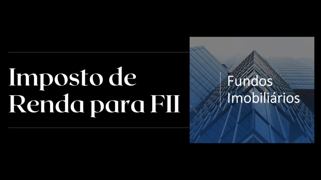 Imposto de Renda para Fundo Imobiliário - FII
